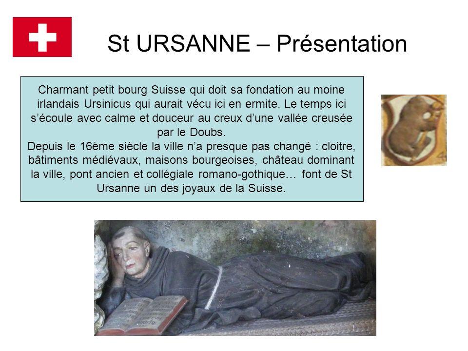 St URSANNE – Présentation Charmant petit bourg Suisse qui doit sa fondation au moine irlandais Ursinicus qui aurait vécu ici en ermite. Le temps ici s