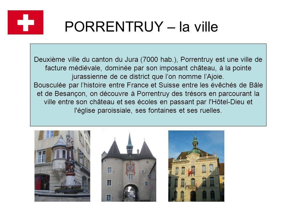 PORRENTRUY – la ville Deuxième ville du canton du Jura (7000 hab.), Porrentruy est une ville de facture médiévale, dominée par son imposant château, à
