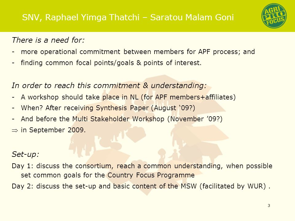 SNV, Raphael Yimga Thatchi – Saratou Malam Goni There is a need for: -more operational commitment between members for APF process; and -finding common focal points/goals & points of interest.