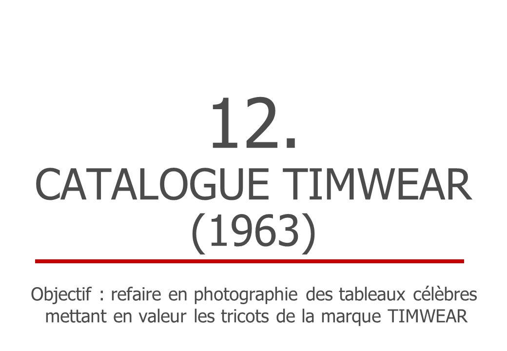 12. CATALOGUE TIMWEAR (1963) Objectif : refaire en photographie des tableaux célèbres mettant en valeur les tricots de la marque TIMWEAR