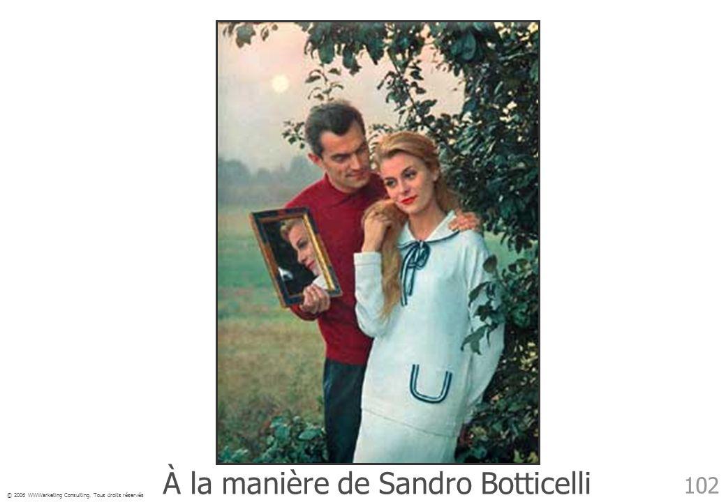© 2006 WWWarketing Consulting. Tous droits réservés 102 À la manière de Sandro Botticelli
