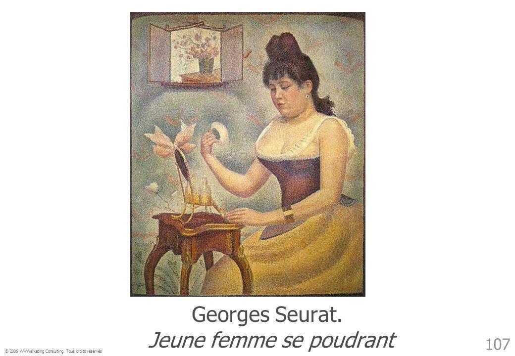 © 2006 WWWarketing Consulting. Tous droits réservés 107 Georges Seurat. Jeune femme se poudrant