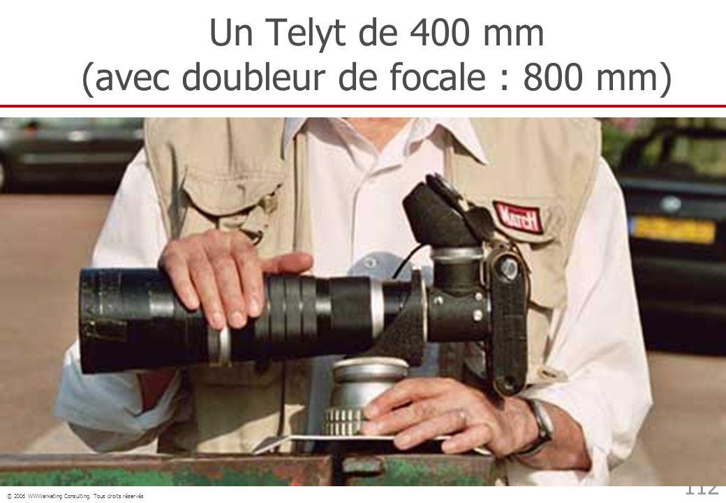 © 2006 WWWarketing Consulting. Tous droits réservés 112 Un Telyt de 400 mm (avec doubleur de focale : 800 mm)