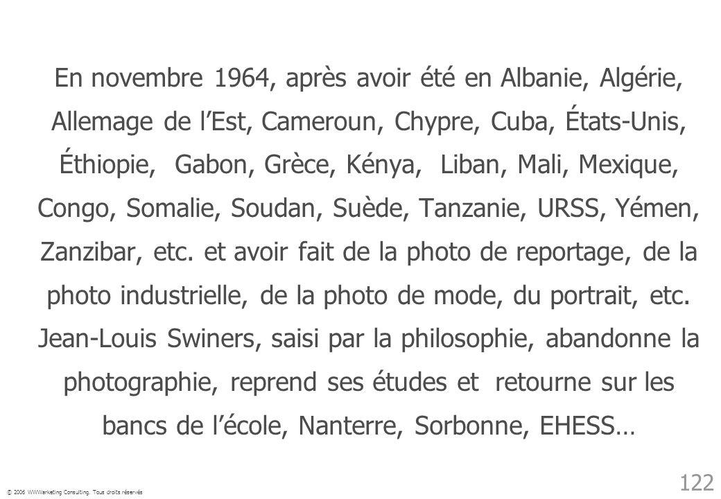 © 2006 WWWarketing Consulting. Tous droits réservés 122 En novembre 1964, après avoir été en Albanie, Algérie, Allemage de lEst, Cameroun, Chypre, Cub