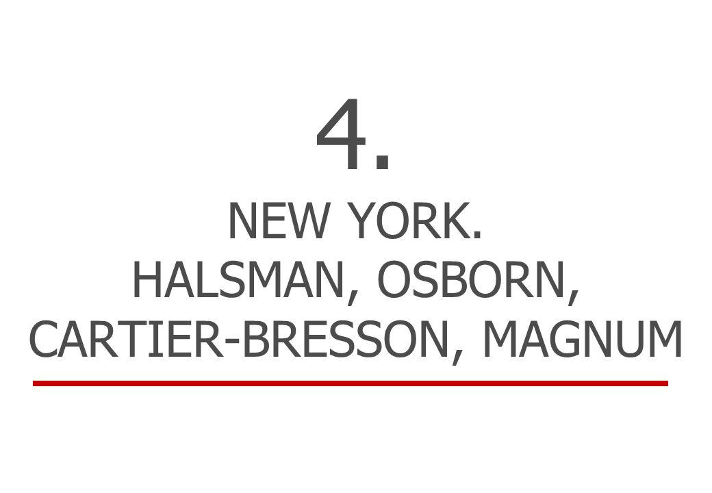 4. NEW YORK. HALSMAN, OSBORN, CARTIER-BRESSON, MAGNUM