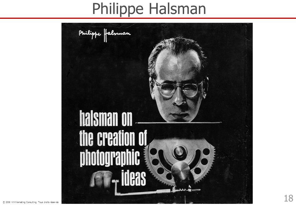 © 2006 WWWarketing Consulting. Tous droits réservés 18 Philippe Halsman