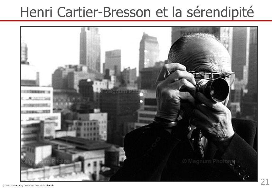 © 2006 WWWarketing Consulting. Tous droits réservés 21 Henri Cartier-Bresson et la sérendipité