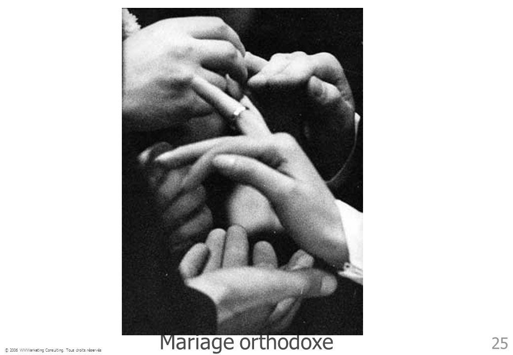© 2006 WWWarketing Consulting. Tous droits réservés 25 Mariage orthodoxe