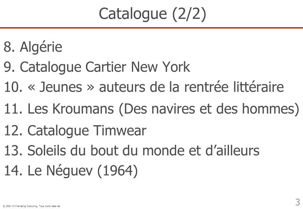 © 2006 WWWarketing Consulting. Tous droits réservés 3 Catalogue (2/2) 8. Algérie 9. Catalogue Cartier New York 10. « Jeunes » auteurs de la rentrée li