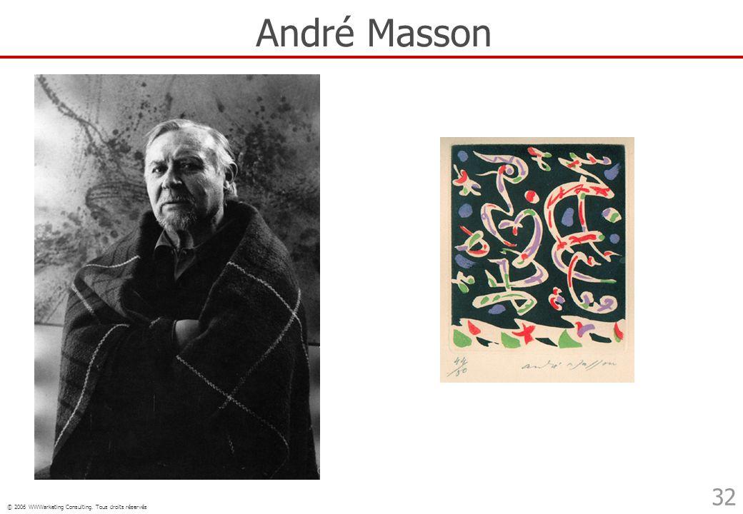 © 2006 WWWarketing Consulting. Tous droits réservés 32 André Masson
