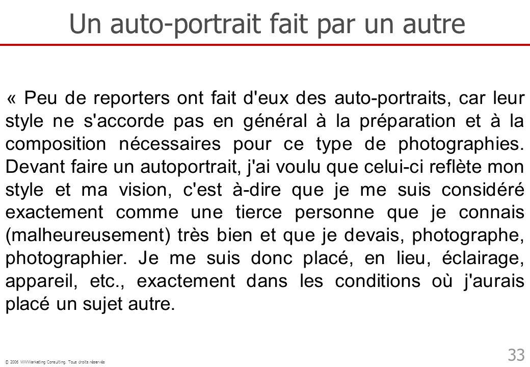 © 2006 WWWarketing Consulting. Tous droits réservés 33 Un auto-portrait fait par un autre « Peu de reporters ont fait d'eux des auto-portraits, car le