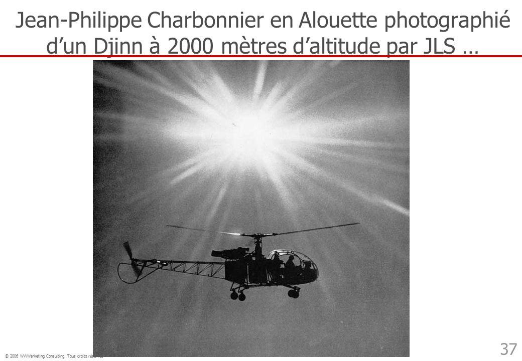 © 2006 WWWarketing Consulting. Tous droits réservés 37 Jean-Philippe Charbonnier en Alouette photographié dun Djinn à 2000 mètres daltitude par JLS …