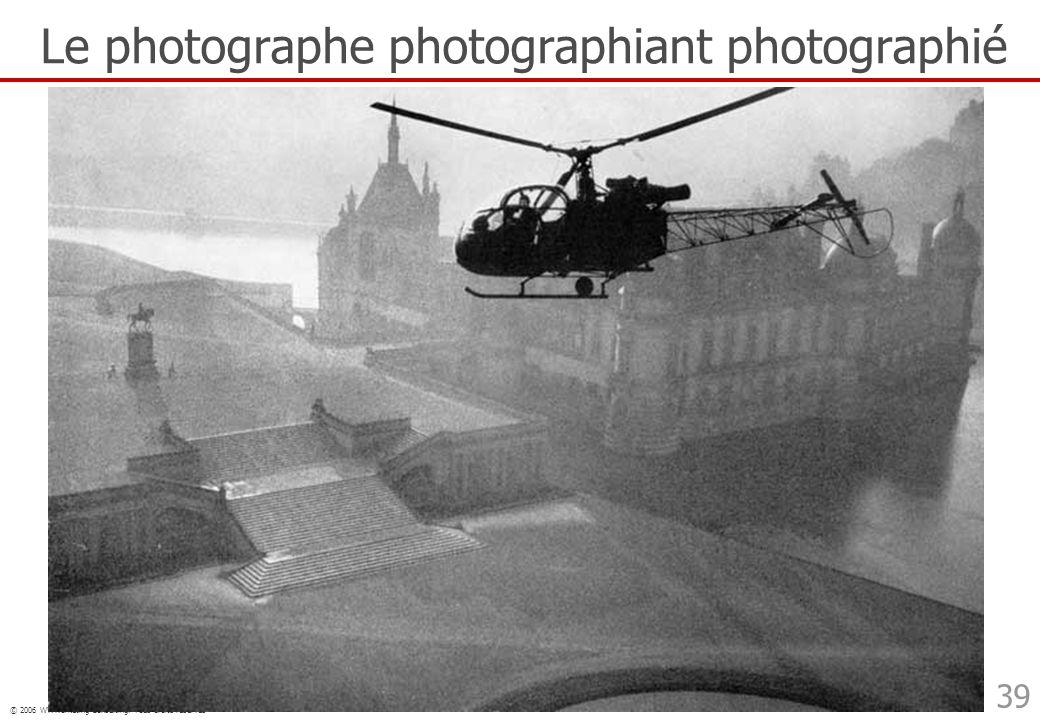 © 2006 WWWarketing Consulting. Tous droits réservés 39 Le photographe photographiant photographié