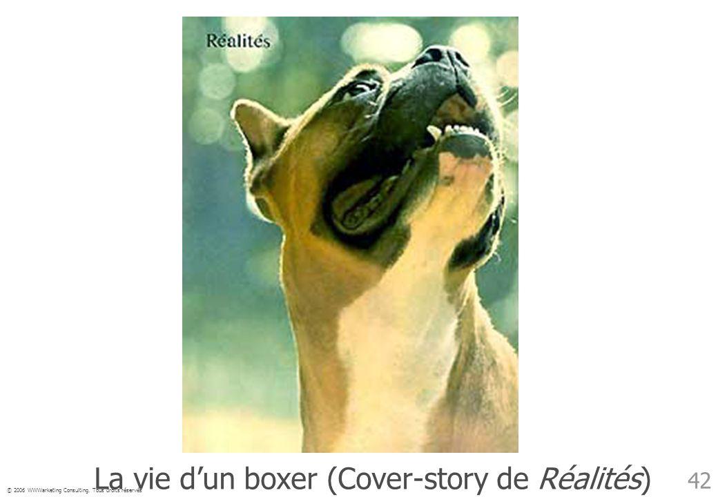 © 2006 WWWarketing Consulting. Tous droits réservés 42 La vie dun boxer (Cover-story de Réalités)