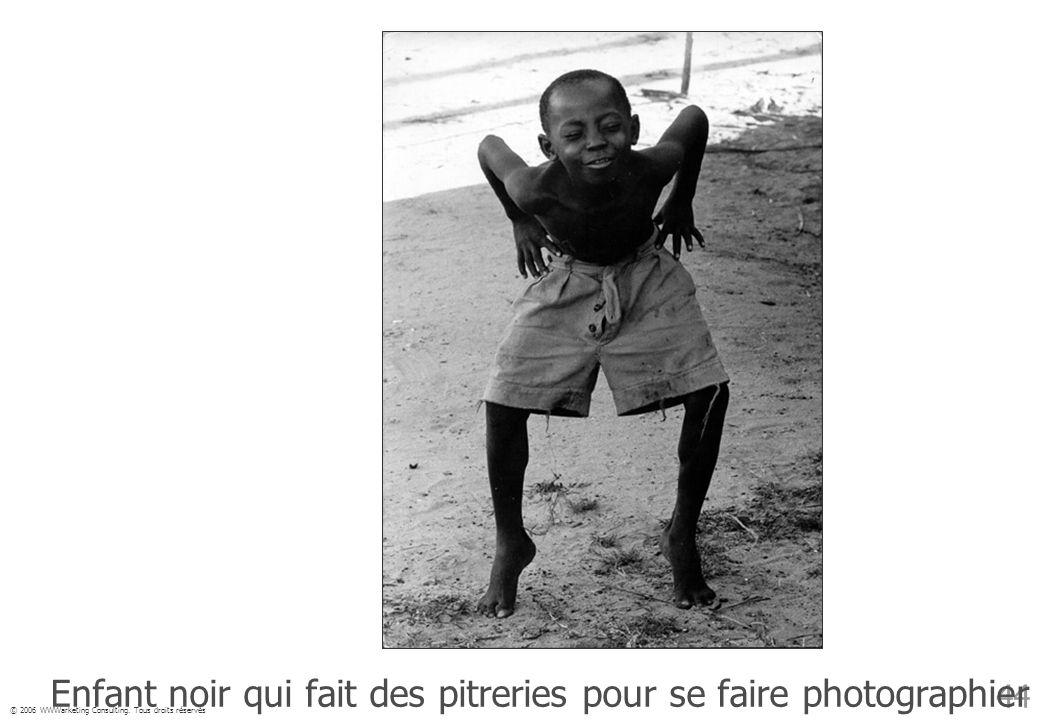 © 2006 WWWarketing Consulting. Tous droits réservés 44 Enfant noir qui fait des pitreries pour se faire photographier