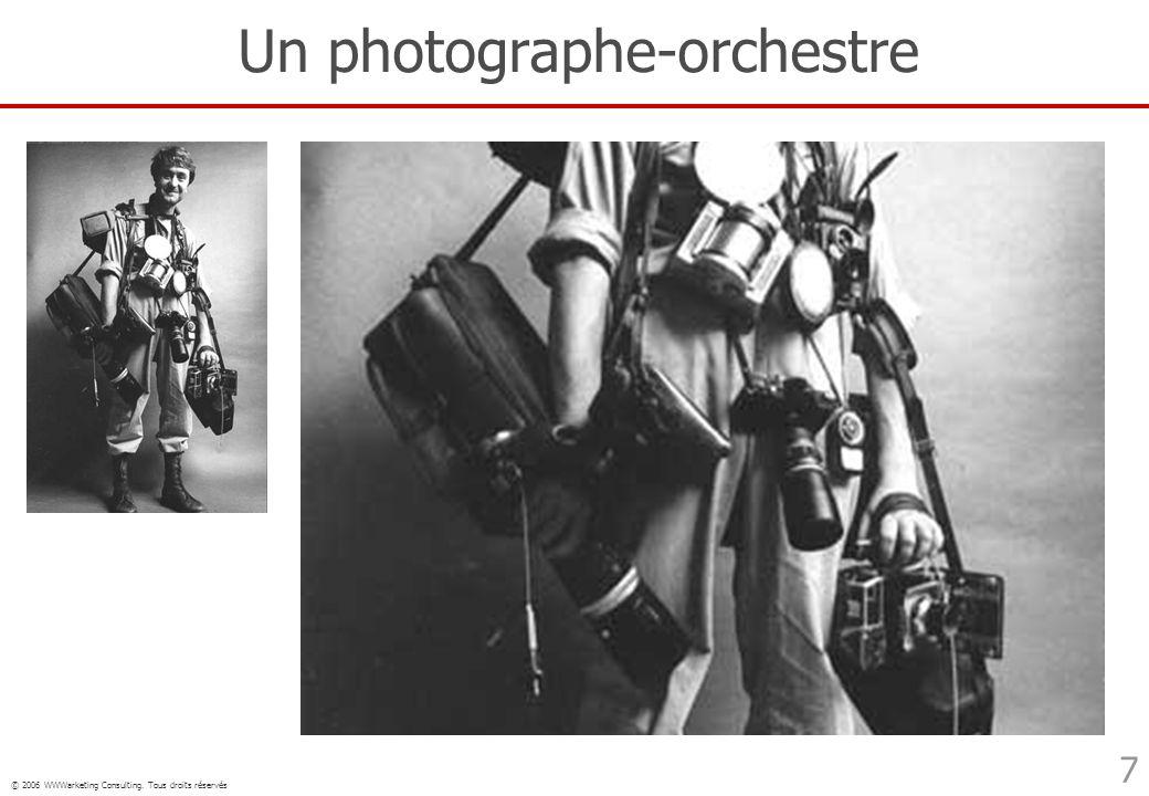 © 2006 WWWarketing Consulting. Tous droits réservés 7 Un photographe-orchestre