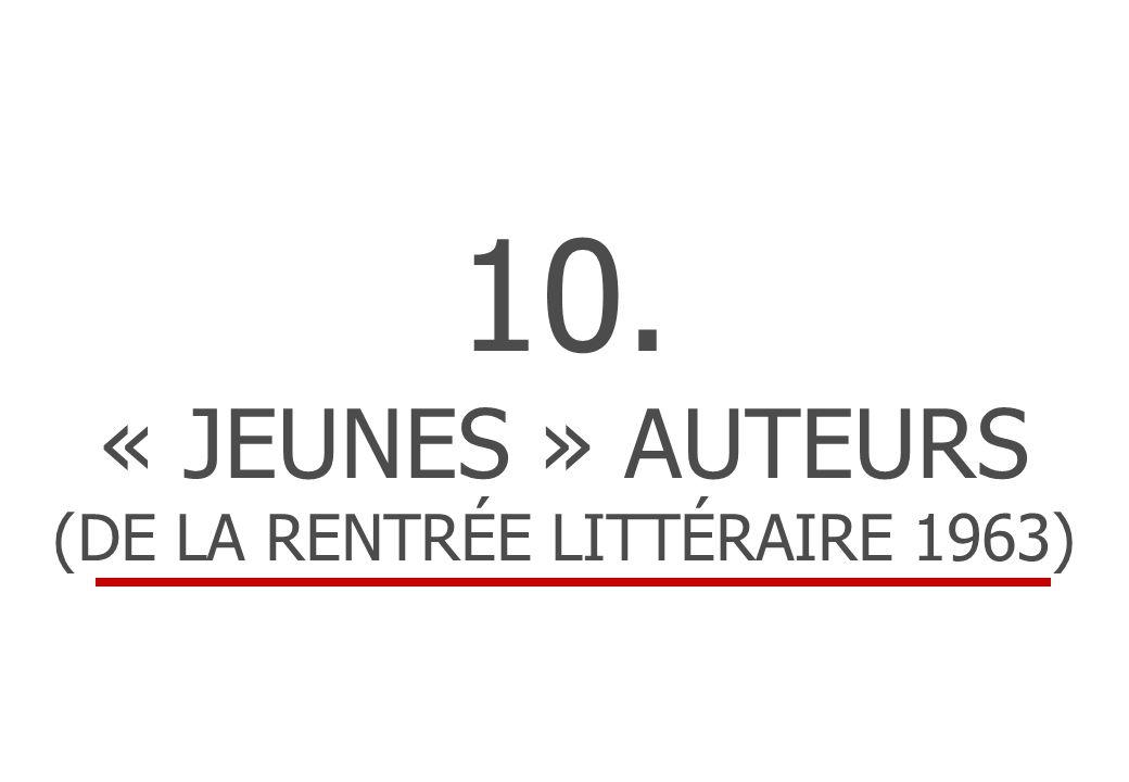 10. « JEUNES » AUTEURS (DE LA RENTRÉE LITTÉRAIRE 1963)