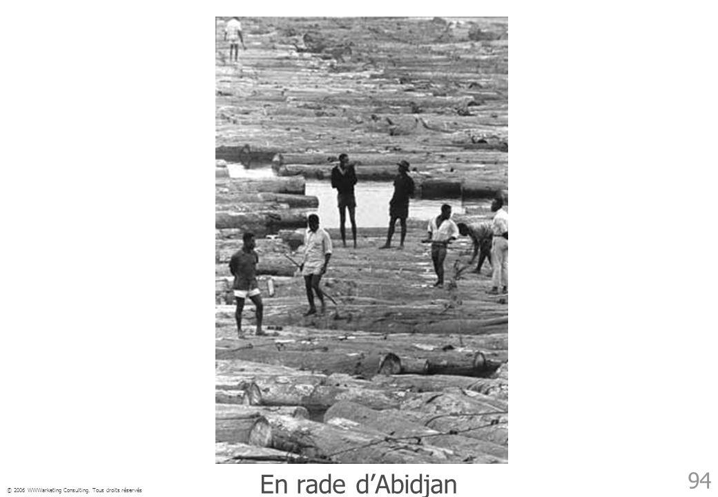 © 2006 WWWarketing Consulting. Tous droits réservés 94 En rade dAbidjan