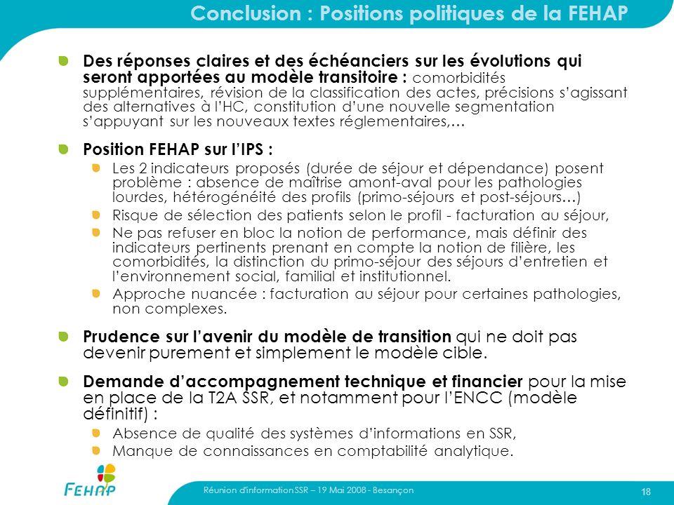 Réunion d'information SSR – 19 Mai 2008 - Besançon 18 Conclusion : Positions politiques de la FEHAP Des réponses claires et des échéanciers sur les év