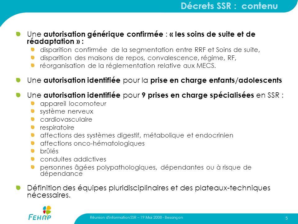 Réunion d'information SSR – 19 Mai 2008 - Besançon 5 Décrets SSR : contenu Une autorisation générique confirmée : « les soins de suite et de réadaptat