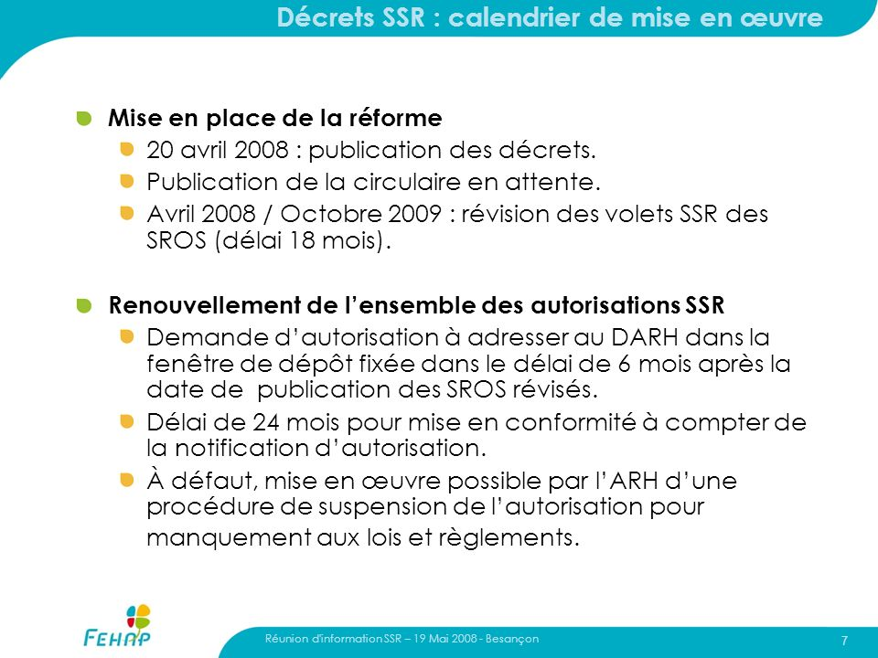 Réunion d'information SSR – 19 Mai 2008 - Besançon 7 Mise en place de la réforme 20 avril 2008 : publication des décrets. Publication de la circulaire