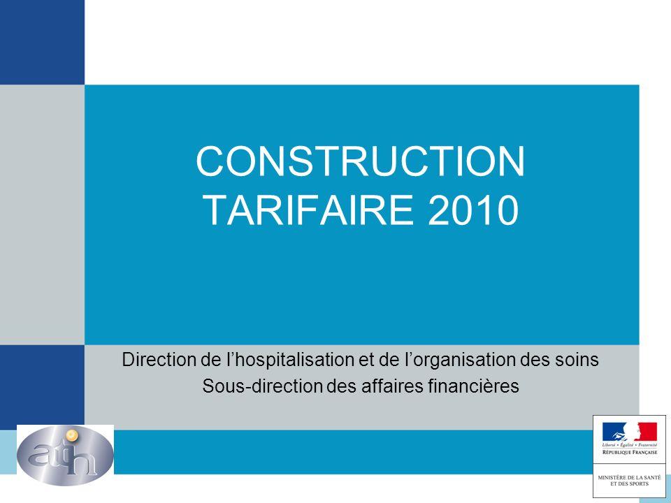CONSTRUCTION TARIFAIRE 2010 Direction de lhospitalisation et de lorganisation des soins Sous-direction des affaires financières