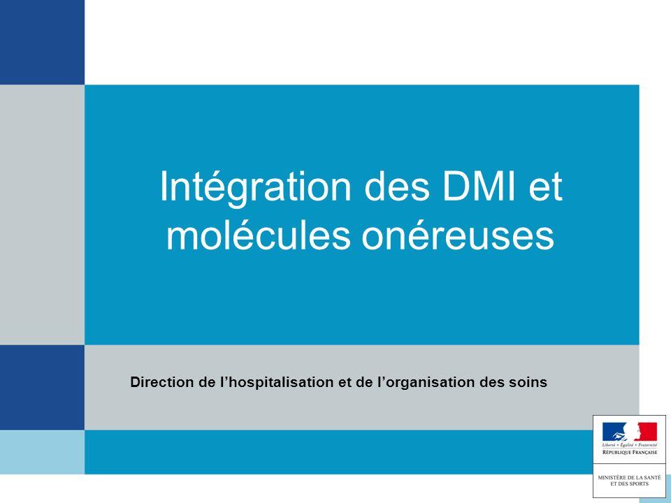 Intégration des DMI et molécules onéreuses Direction de lhospitalisation et de lorganisation des soins