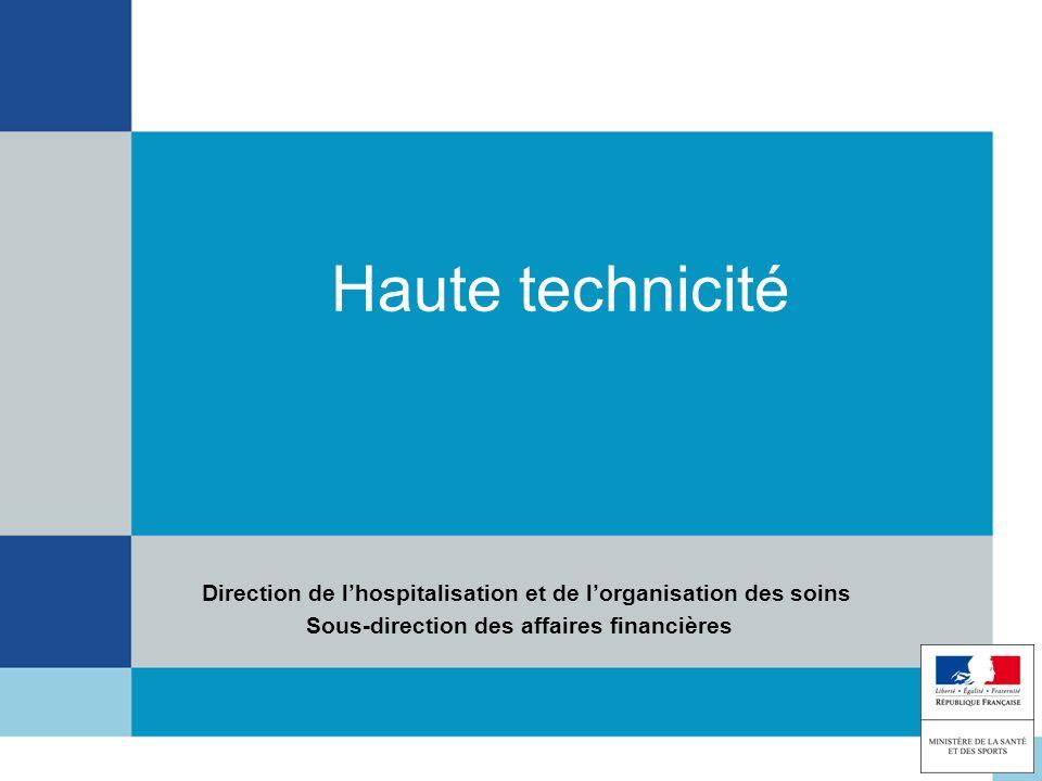 Haute technicité Direction de lhospitalisation et de lorganisation des soins Sous-direction des affaires financières