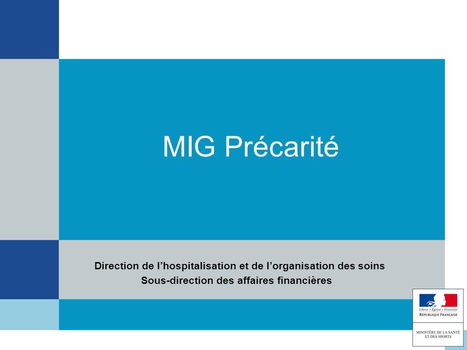 MIG Précarité Direction de lhospitalisation et de lorganisation des soins Sous-direction des affaires financières