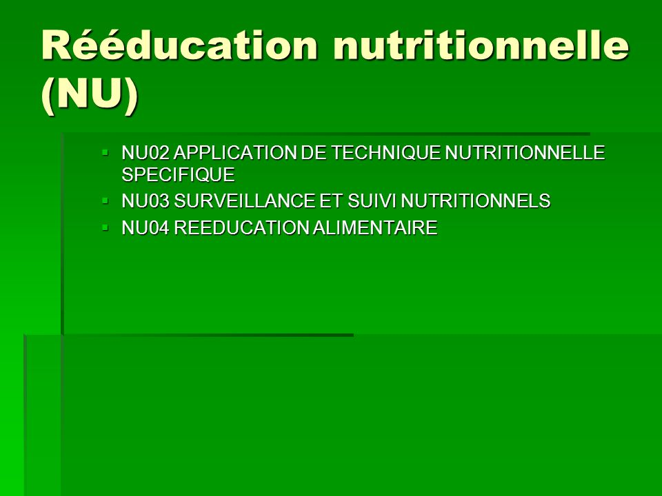Rééducation nutritionnelle (NU) NU02 APPLICATION DE TECHNIQUE NUTRITIONNELLE SPECIFIQUE NU02 APPLICATION DE TECHNIQUE NUTRITIONNELLE SPECIFIQUE NU03 S