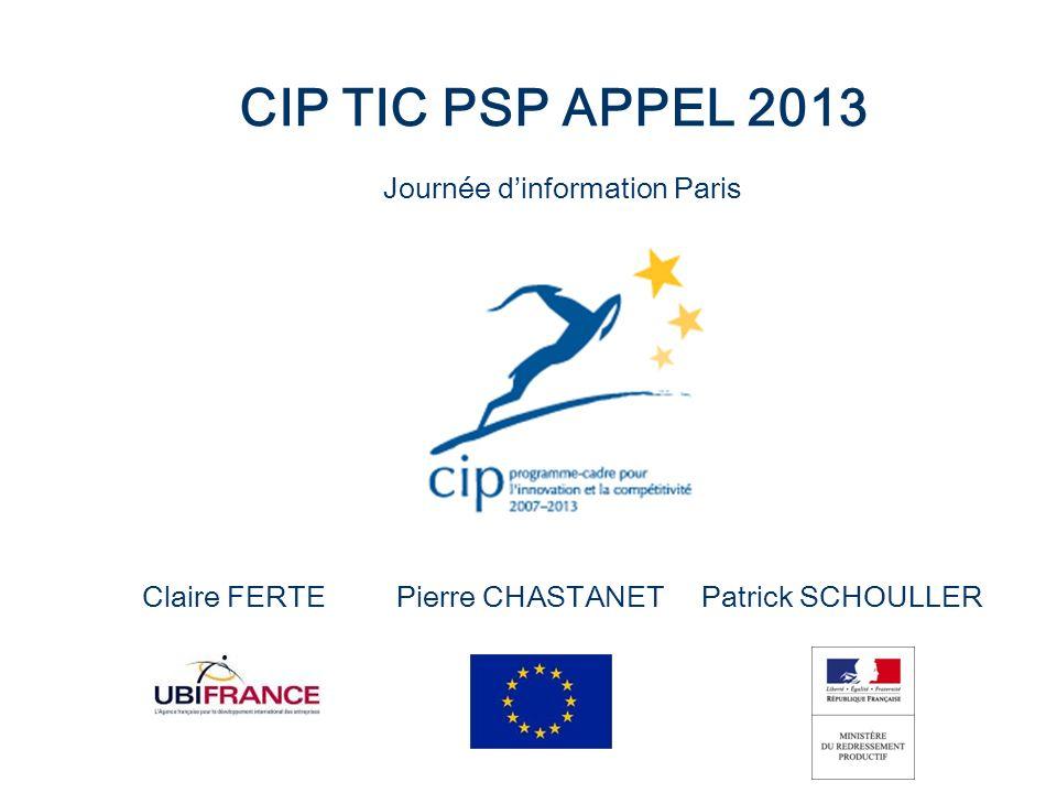 CIP TIC PSP APPEL 2013 Journée dinformation Paris Claire FERTE Pierre CHASTANET Patrick SCHOULLER