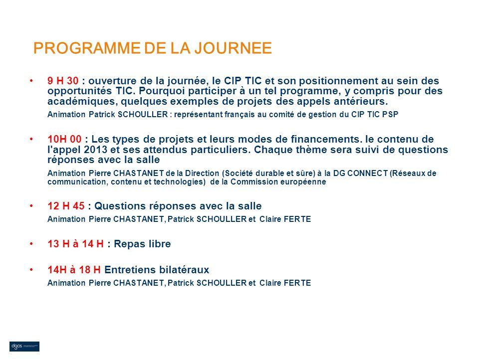 PROGRAMME DE LA JOURNEE 9 H 30 : ouverture de la journée, le CIP TIC et son positionnement au sein des opportunités TIC. Pourquoi participer à un tel