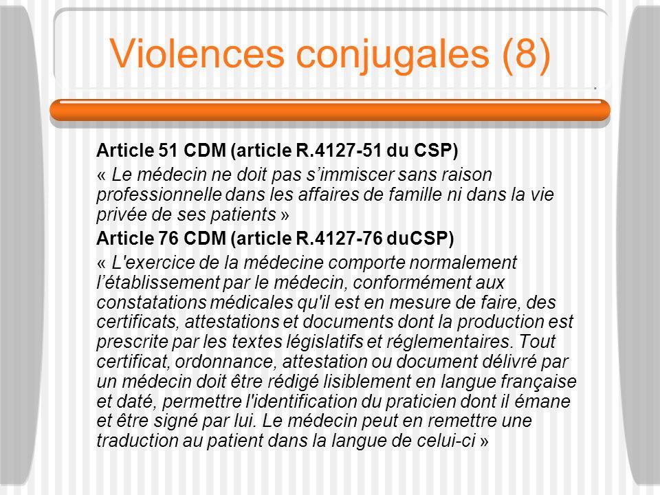 Violences conjugales (8) Article 51 CDM (article R.4127-51 du CSP) « Le médecin ne doit pas simmiscer sans raison professionnelle dans les affaires de
