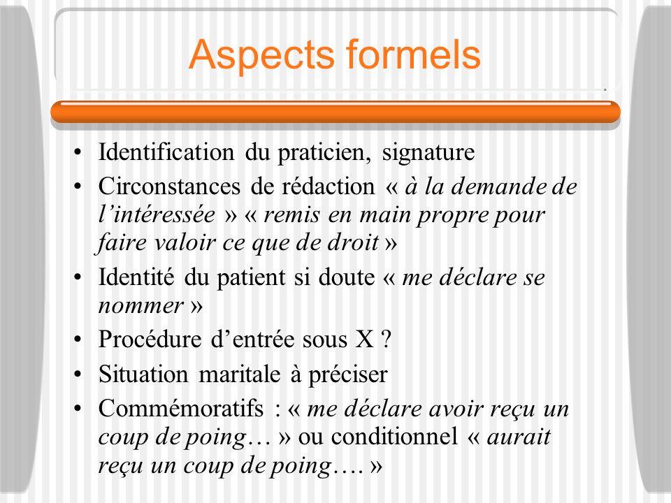 Aspects formels Identification du praticien, signature Circonstances de rédaction « à la demande de lintéressée » « remis en main propre pour faire va