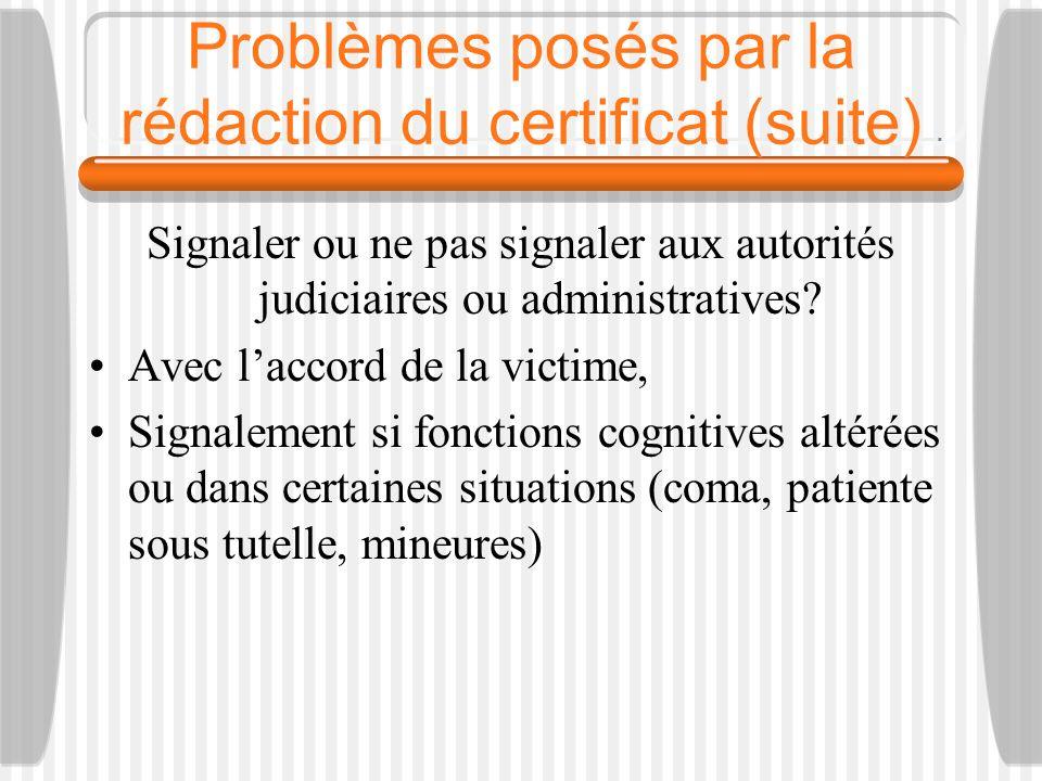 Problèmes posés par la rédaction du certificat (suite) Signaler ou ne pas signaler aux autorités judiciaires ou administratives? Avec laccord de la vi