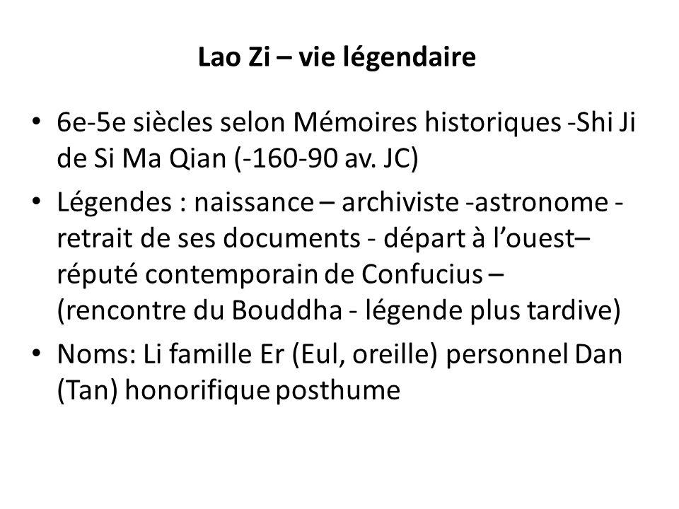 Lao Zi – vie légendaire 6e-5e siècles selon Mémoires historiques -Shi Ji de Si Ma Qian (-160-90 av. JC) Légendes : naissance – archiviste -astronome -
