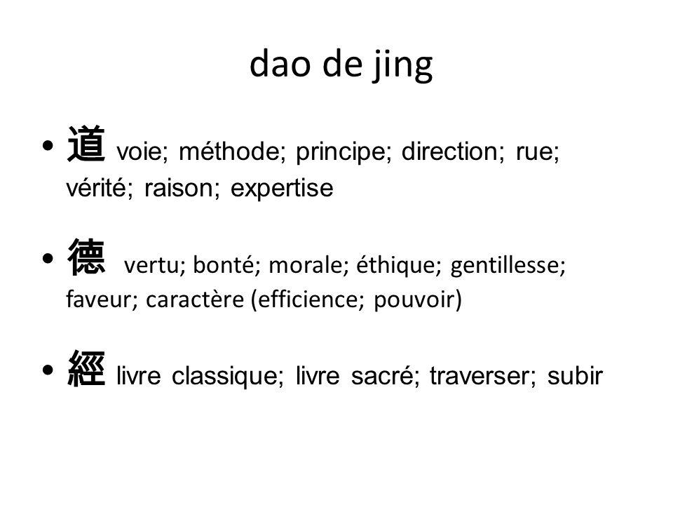 4.2 Dao De Jing – texte Sources : orales - écrites 81 chapitres – 1 à 37 DaoJing metphysique - 38 à 81 DeJing sociopolitique Éléments anciens - plusieurs textes semblables - réunis par .