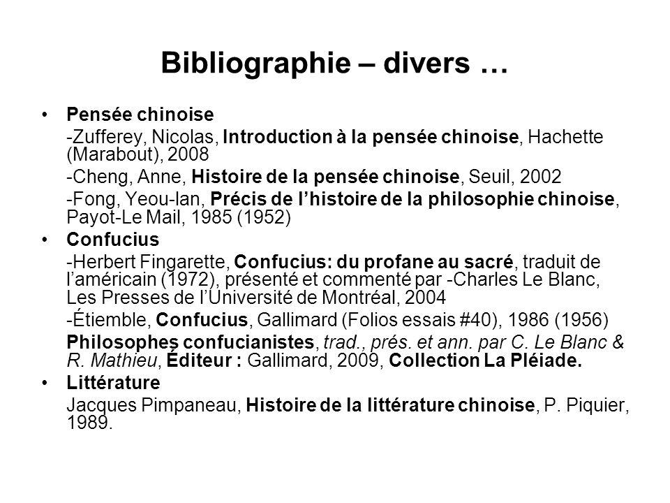 Bibliographie – divers … Pensée chinoise -Zufferey, Nicolas, Introduction à la pensée chinoise, Hachette (Marabout), 2008 -Cheng, Anne, Histoire de la