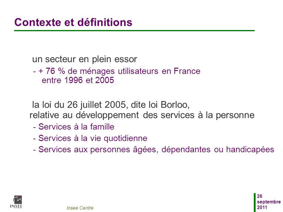 Insee Centre 26 septembre 2011 Contexte et définitions un secteur en plein essor - + 76 % de ménages utilisateurs en France entre 1996 et 2005 la loi