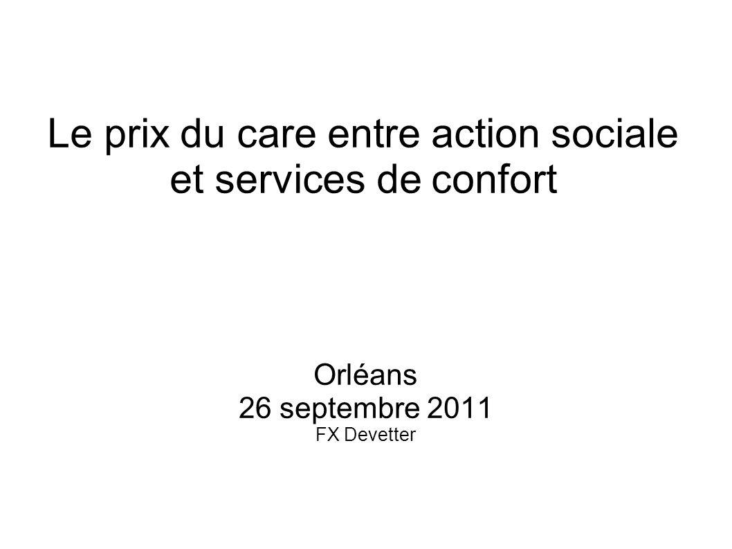 Le prix du care entre action sociale et services de confort Orléans 26 septembre 2011 FX Devetter