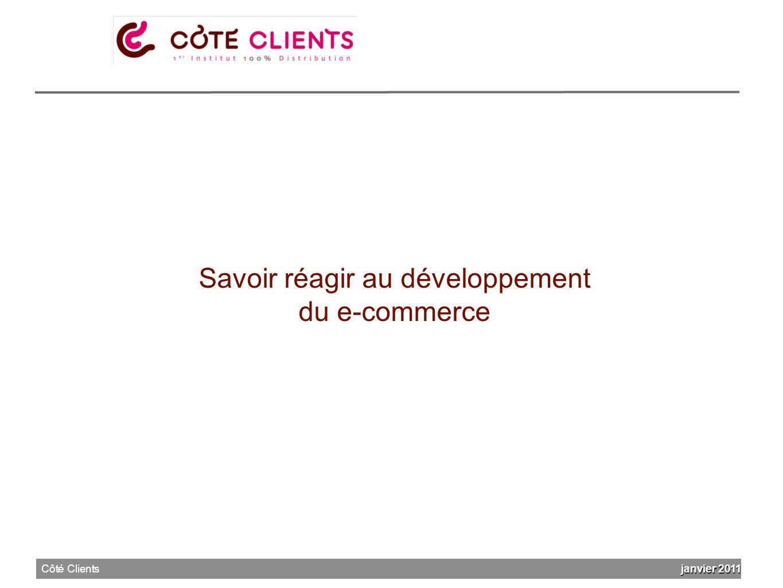 Savoir réagir au développement du e-commerce janvier 2011 Côté Clients