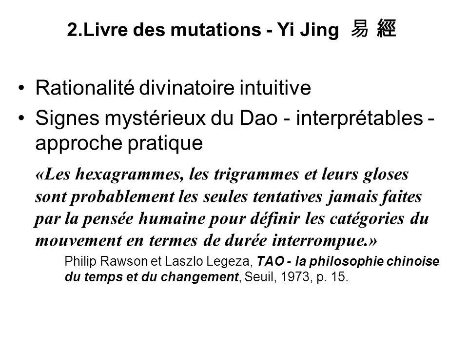 2.Livre des mutations - Yi Jing Rationalité divinatoire intuitive Signes mystérieux du Dao - interprétables - approche pratique «Les hexagrammes, les