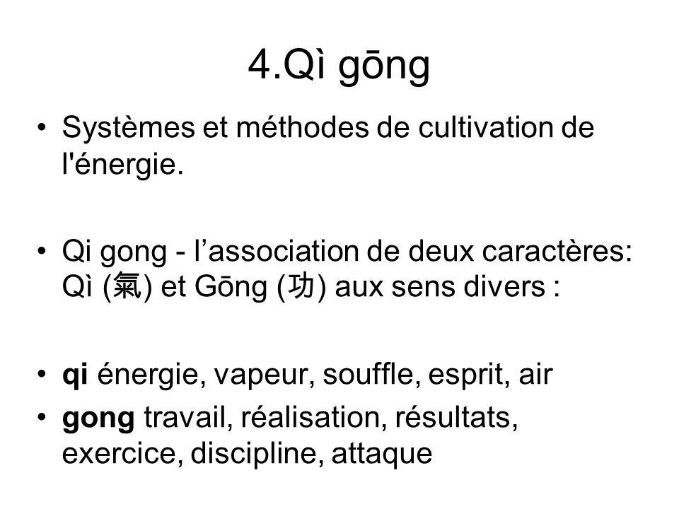 4.Qì gōng Systèmes et méthodes de cultivation de l'énergie. Qi gong - lassociation de deux caractères: Qì ( ) et Gōng ( ) aux sens divers : qi énergie