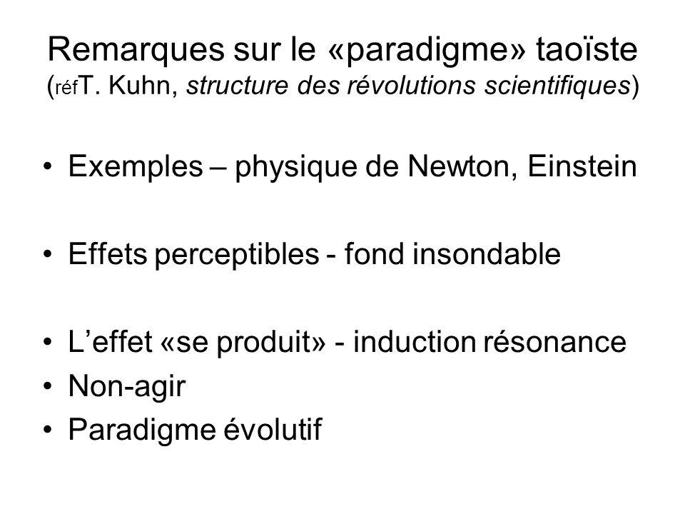 Remarques sur le «paradigme» taoïste ( réf T. Kuhn, structure des révolutions scientifiques) Exemples – physique de Newton, Einstein Effets perceptibl