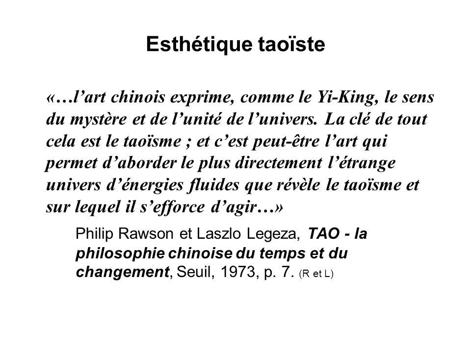 Esthétique taoïste «…lart chinois exprime, comme le Yi-King, le sens du mystère et de lunité de lunivers. La clé de tout cela est le taoïsme ; et cest