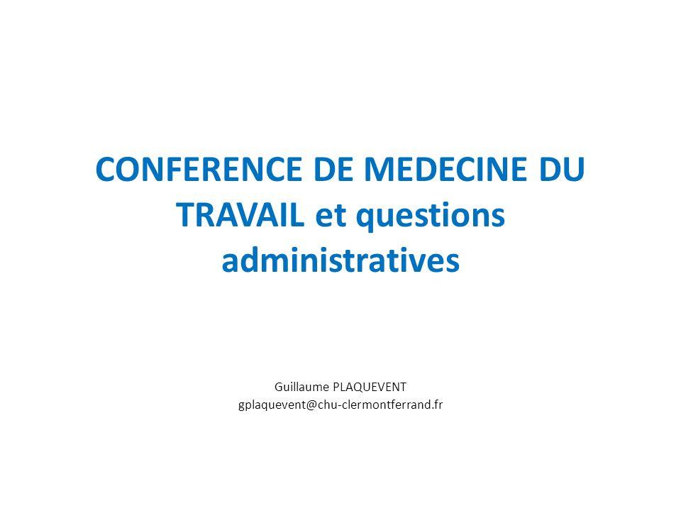 CONFERENCE DE MEDECINE DU TRAVAIL et questions administratives Guillaume PLAQUEVENT gplaquevent@chu-clermontferrand.fr