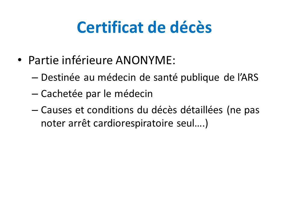 Certificat de décès Partie inférieure ANONYME: – Destinée au médecin de santé publique de lARS – Cachetée par le médecin – Causes et conditions du déc