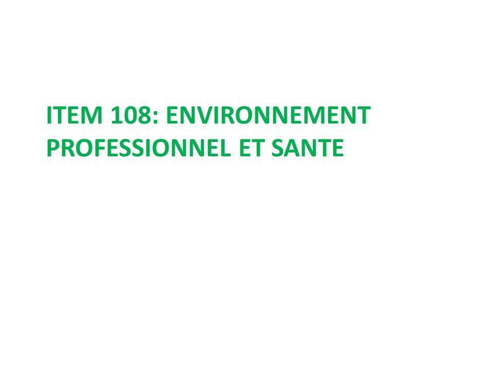 ITEM 108: ENVIRONNEMENT PROFESSIONNEL ET SANTE