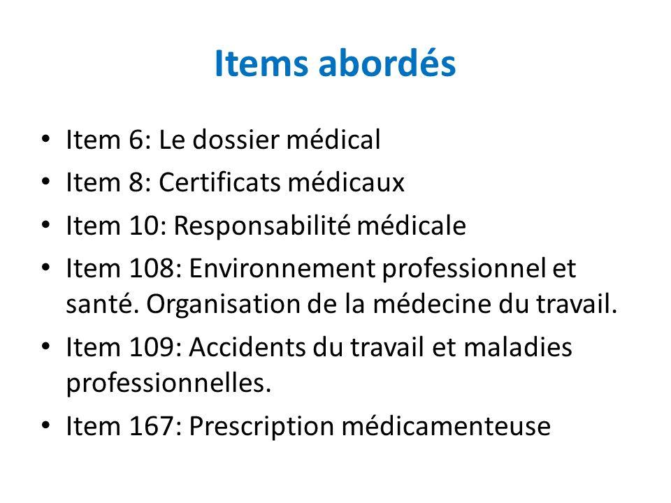 Items abordés Item 6: Le dossier médical Item 8: Certificats médicaux Item 10: Responsabilité médicale Item 108: Environnement professionnel et santé.