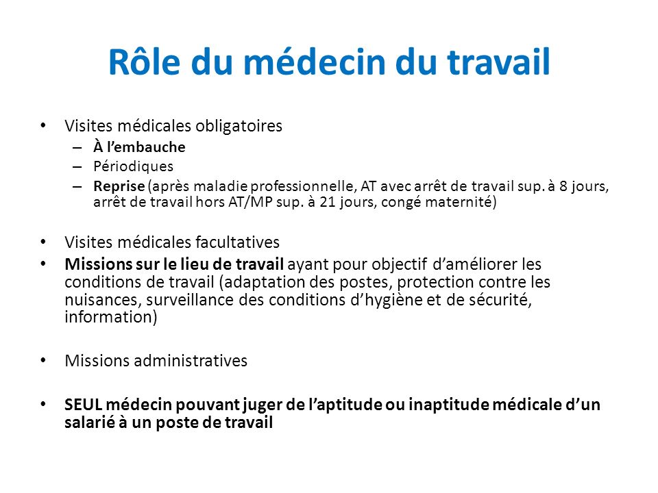 Rôle du médecin du travail Visites médicales obligatoires – À lembauche – Périodiques – Reprise (après maladie professionnelle, AT avec arrêt de trava